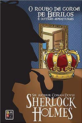 Sherlock Holmes o Roubo da Coroa de Berilos e Outras Aventuras