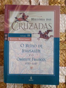 História das Cruzadas II – o Reino de Jerusalém e o Oriente Franco