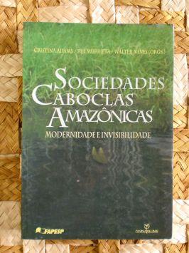 Sociedades Caboclas Amazônicas – Modernidade e Invisibilidade